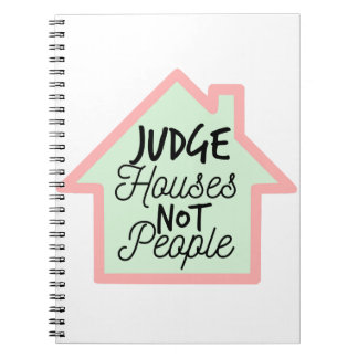Judge Houses Not People Notebook