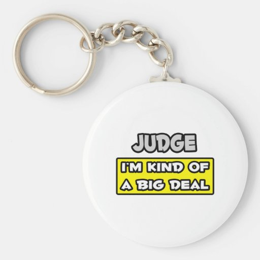 Judge .. I'm Kind of a Big Deal Basic Round Button Keychain