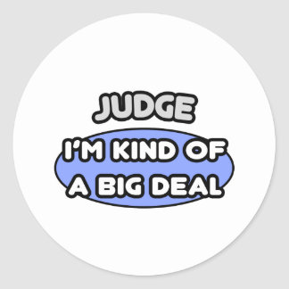 Judge...Kind of a Big Deal Classic Round Sticker