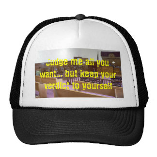 Judge me all you want... but keep... trucker hat