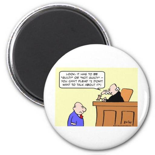 judge plead guilty don't want talk about it fridge magnet