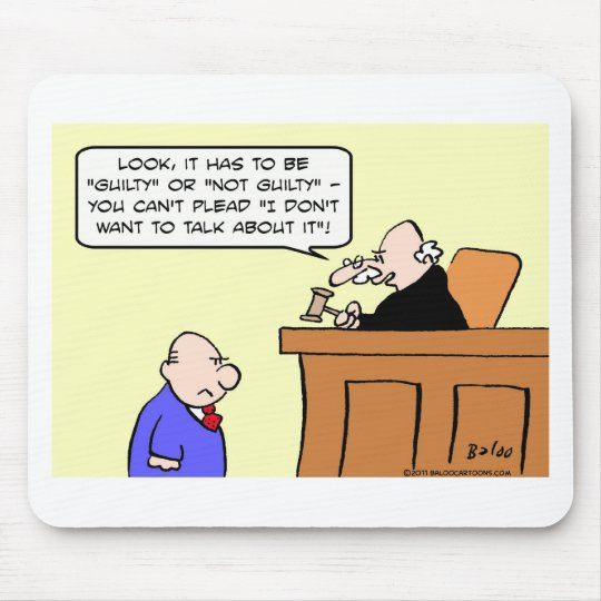 judge plead guilty don't want talk about it mouse pad