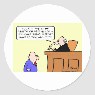 judge plead guilty don't want talk about it classic round sticker