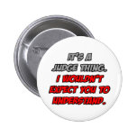 Judge Thing .. You Wouldn't Understand Pinback Buttons