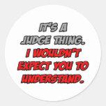 Judge Thing .. You Wouldn't Understand Round Sticker
