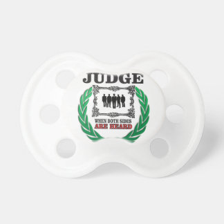 judge when you hear both sides pacifier