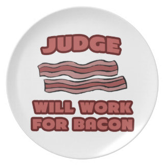 Judge .. Will Work For Bacon Dinner Plate