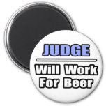 Judge...Will Work For Beer Refrigerator Magnet