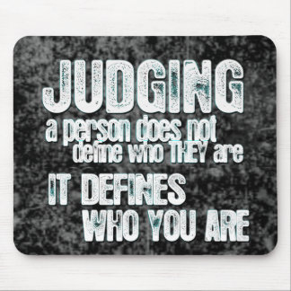 Judging Defines Who You Are Mouse Pads