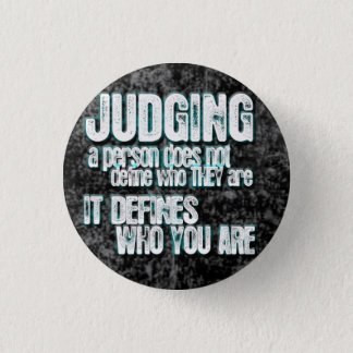 Judging Defines Who You Are Pinback Button