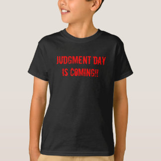 Judgment day is coming!! T-Shirt