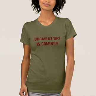 Judgment day is coming!! t-shirts