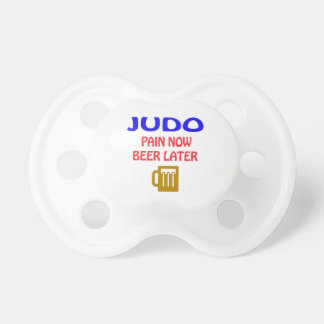 Judo pain now beer later baby pacifiers
