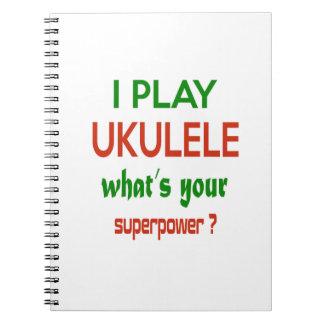 ¿Juego el Ukulele cuál es su superpotencia? Cuaderno