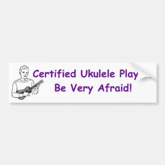 Jugador certificado del Ukulele. ¡Tenga muy miedo! Etiqueta De Parachoque