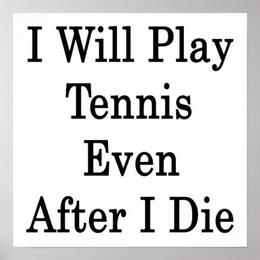 Jugaré a tenis incluso después I para morir Posters