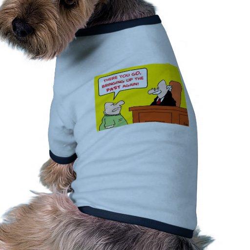 jugde que saca a colación el pasado otra vez camisetas mascota