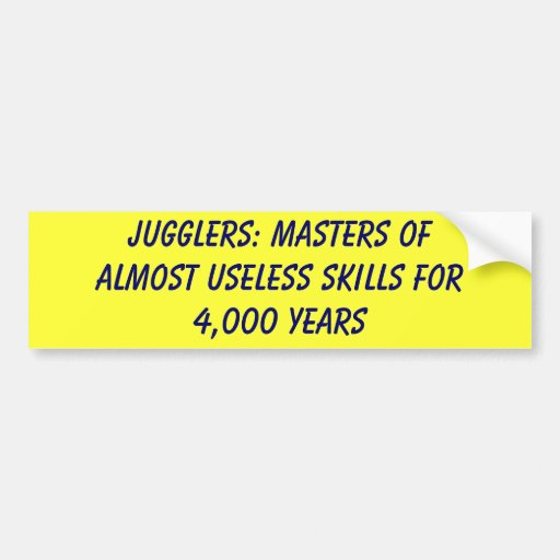 Jugglers: Masters of almost useless skills for ... Car Bumper Sticker
