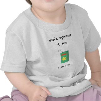 Juice Baby - Don't Squeeze It T Shirts