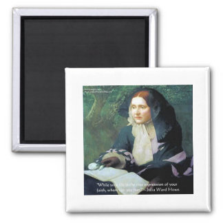 "Julia Ward Howe ""Your Faith"" Wisdom Quote Gifts Magnet"