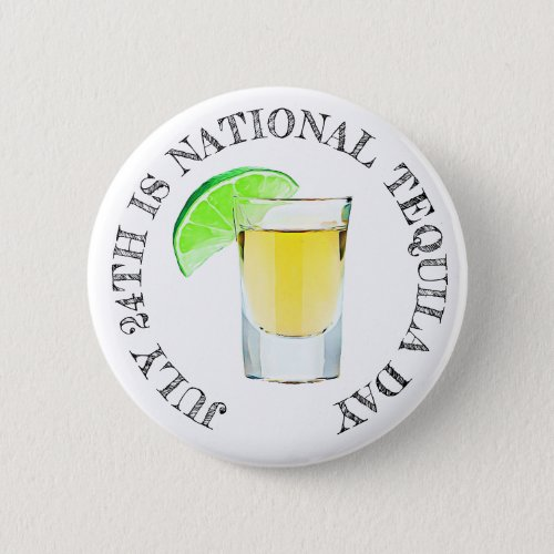 July 24 is National Tequila Day Button