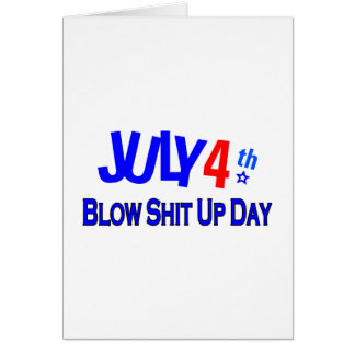 July 4th Blow Shit Up Day Card