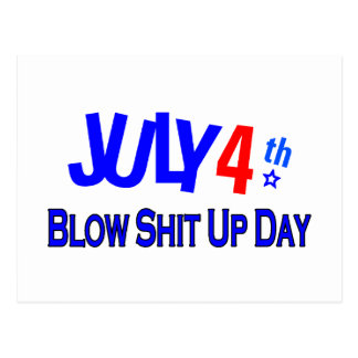 July 4th Blow Shit Up Day Postcard