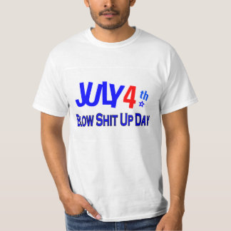 July 4th Blow Shit Up Day T-Shirt