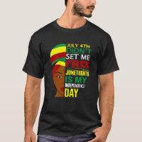 July 4th Didnt Set Me Free Juneteenth T-Shirt