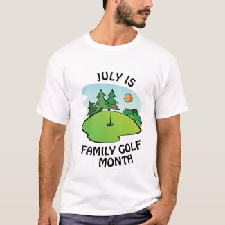 July is Family Golf Month T-Shirt