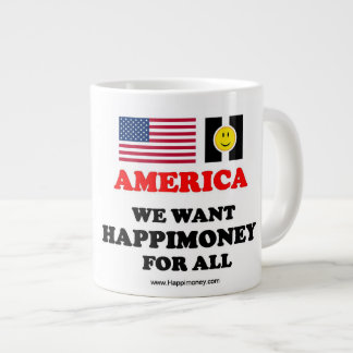 Jumbo mug America, WE WANT happiMONEY FOR ALL