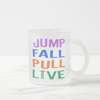 Jump, Fall, Pull, Live Frosted Glass Coffee Mug