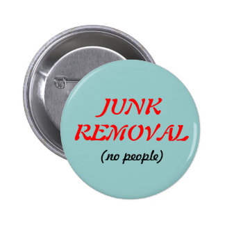 JUNK REMOVAL, (no people) Pinback Button