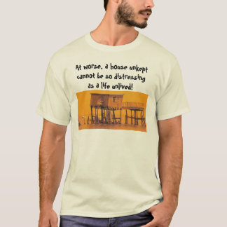 junky house, At worse, a house unkept cannot be... T-Shirt