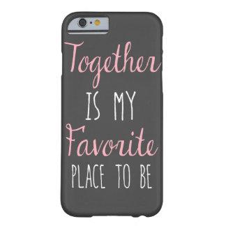 Junto es mi lugar preferido a ser - cita funda de iPhone 6 barely there