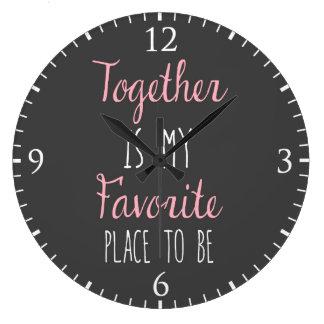 Junto es mi lugar preferido a ser - cita reloj redondo grande