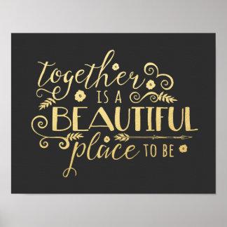 Junto es un lugar hermoso a ser impresión del oro póster