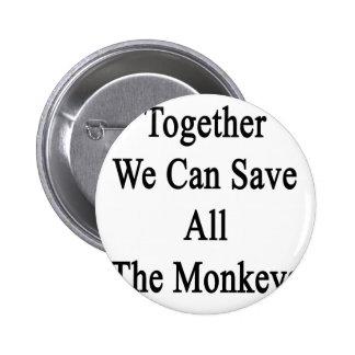 Juntos podemos ahorrar todos los monos pin redondo de 2 pulgadas