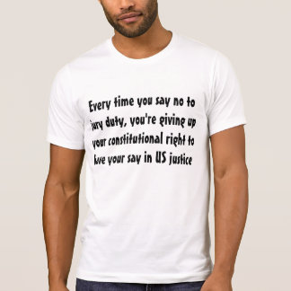 Jury duty is your constitutional right to ... t shirts