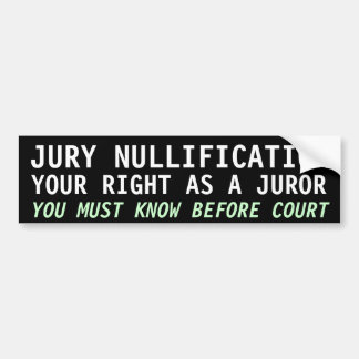 JURY NULLIFICATION, YOUR RIGHT AS A JUROR CAR BUMPER STICKER