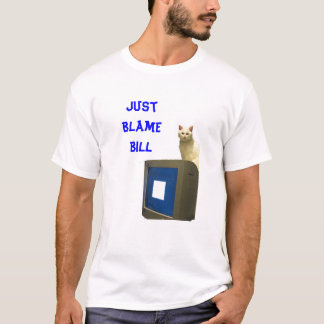 Jus tBlame Bill T-Shirt