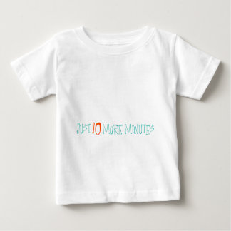 Just 10 More Minutes Infant T-shirt
