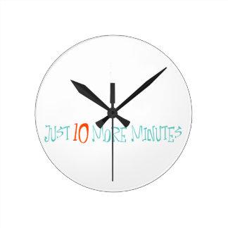Just 10 More Minutes Round Clock