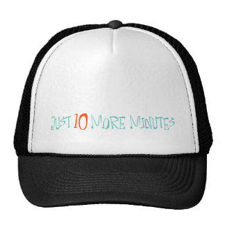 Just 10 More Minutes Trucker Hat