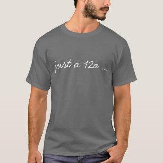 Just a 12a t shirt
