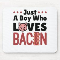 Just a Boy Who Loves Bacon Mouse Pad