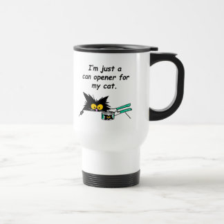 JUST A CAN OPENER FOR MY CAT 15 OZ STAINLESS STEEL TRAVEL MUG