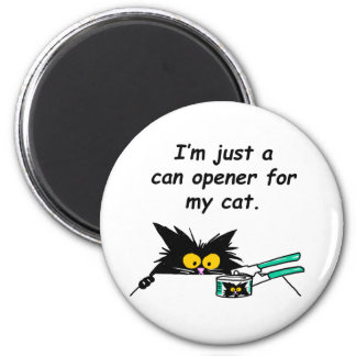 JUST A CAN OPENER FOR MY CAT 2 INCH ROUND MAGNET