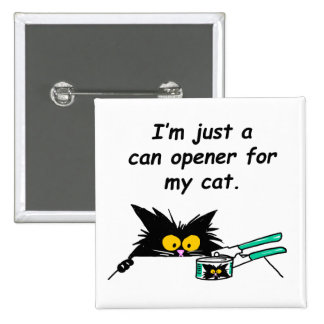 JUST A CAN OPENER FOR MY CAT 2 INCH SQUARE BUTTON