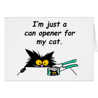 JUST A CAN OPENER FOR MY CAT GREETING CARD